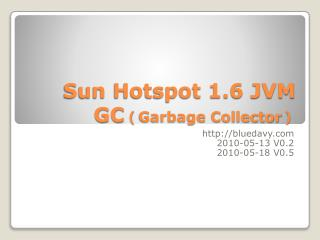 Sun Hotspot 1.6 JVM GC ( Garbage Collector )
