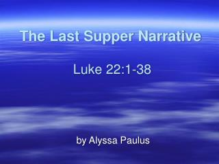 The Last Supper Narrative  Luke 22:1-38
