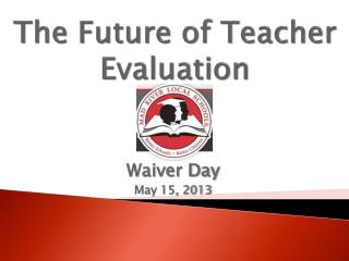 The Future of Teacher Evaluation