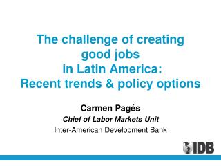 T he  challenge of creating  good jobs  in Latin  America:  Recent trends & policy options