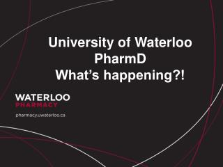 University of Waterloo  PharmD What's happening?!