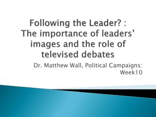 Following the Leader?  :  The importance  of leaders' images and the role of televised debates