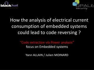 """Code  extraction via Power  analysis"" f ocus on Embedded systems Yann ALLAIN / Julien MOINARD"