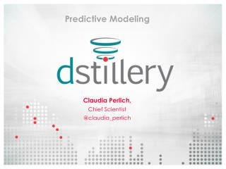 Predictive Modeling Claudia  Perlich ,  Chief Scientist @ claudia_perlich