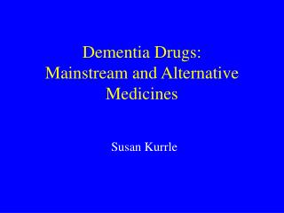 Dementia Drugs: Mainstream and Alternative Medicines