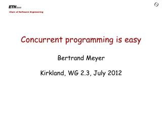 Concurrent programming is easy Bertrand Meyer Kirkland, WG 2.3, July 2012