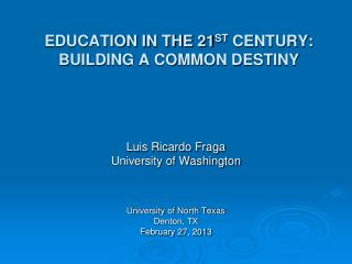 EDUCATION IN THE 21 ST  CENTURY: BUILDING A COMMON DESTINY