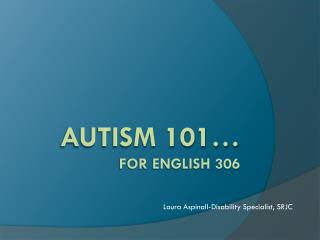Autism 101… for English 306
