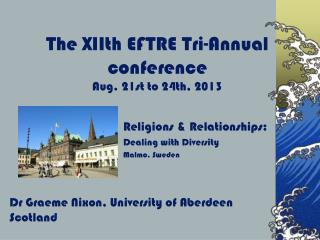 The XIIth EFTRE Tri-Annual conference Aug. 21st to 24th, 2013