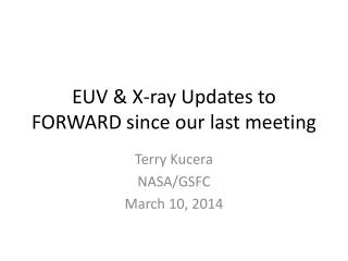 EUV & X-ray Updates to  FORWARD since our  last meeting