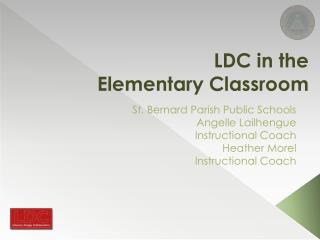 LDC in the  Elementary Classroom