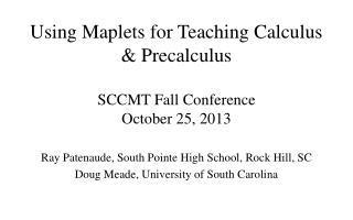 Using Maplets for Teaching Calculus & Precalculus SCCMT Fall Conference October 25, 2013