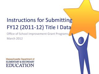 Instructions for Submitting  FY12 (2011-12)  Title  I Data
