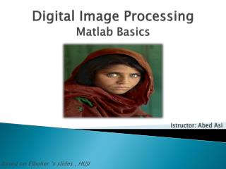 Digital Image Processing Matlab  Basics