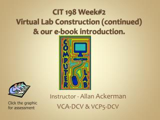 CIT 198 Week#2 Virtual Lab Construction (continued)  & our e-book introduction.