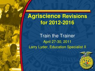 Agriscience  Revisions for 2012-2016 Train the Trainer April 27-30, 2011