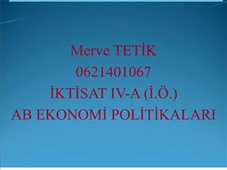 Merve TETIK  0621401067 IKTISAT IV-A I. . AB EKONOMI POLITIKALARI