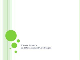 Human Growth and  Development/Life Stages