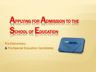 A pplying for  A dmission to the  S chool of  E ducation