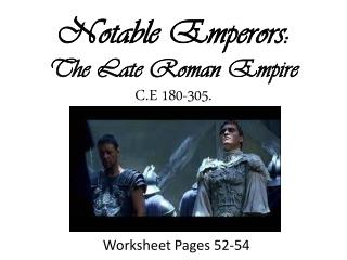 Notable Emperors: The Late Roman Empire  C.E 180-305.