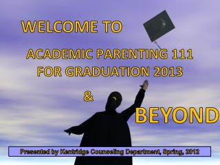 ACADEMIC PARENTING 111 FOR GRADUATION 2013