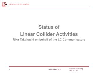 Status of  Linear Collider Activities Rika Takahashi on behalf of the LC Communicators