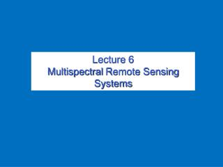Lecture 6 Multispectral  Remote Sensing Systems