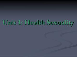 Unit 1: Health Sexuality