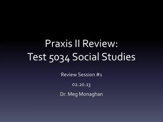Praxis II Review:   Test 5034 Social Studies