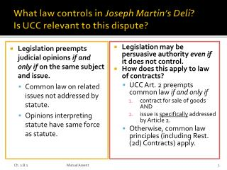 What law controls in  Joseph Martin's Deli ? Is UCC relevant to this dispute?