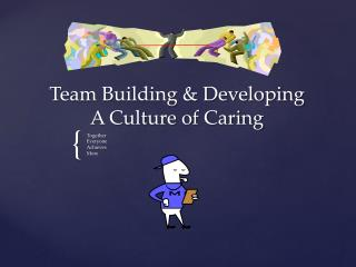 Team Building & Developing  A Culture of Caring