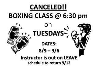 CANCELED!!  BOXING CLASS @ 6:30 pm  on  TUESDAYS