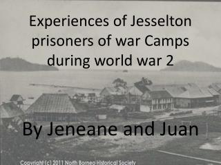Experiences of Jesselton prisoners of war Camps  during world war 2