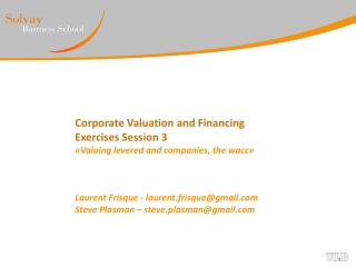 Corporate Valuation and Financing Exercises Session 3 « Valuing levered and companies, the wacc »