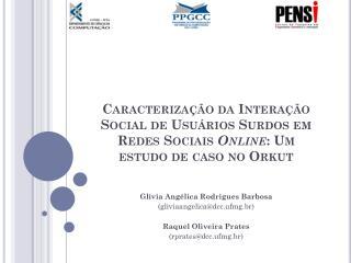 Glívia Angélica Rodrigues Barbosa (gliviaangelica@dcc.ufmg.br) Raquel Oliveira Prates