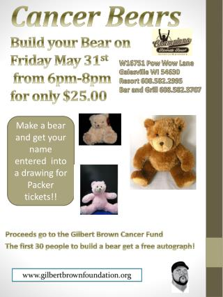 Cancer Bears Build your Bear on  Friday May 31 st  from 6pm-8pm  for only $25.00