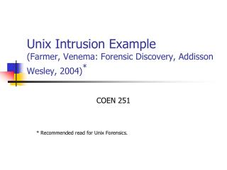 Unix Intrusion Example (Farmer, Venema: Forensic Discovery, Addisson Wesley, 2004) *