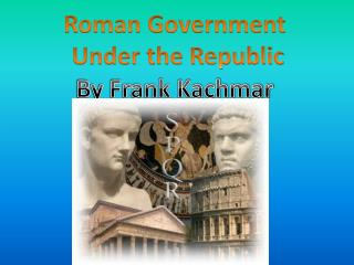 Roman Government  Under the Republic