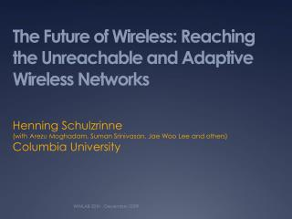 The Future of Wireless: Reaching the Unreachable and Adaptive Wireless Networks