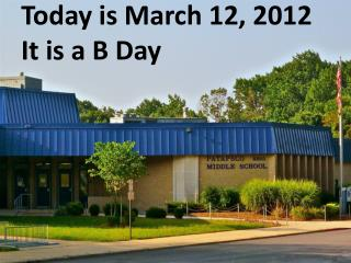 Today is March  12,  2012 It is  a B  Day