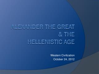 Alexander the Great & the  Hellenistic Age