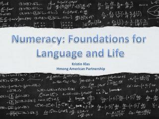 Numeracy: Foundations for  Language and Life