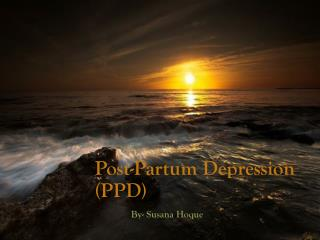 Post-Partum Depression (PPD)