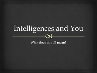 Intelligences and You