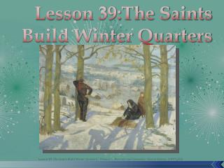 Lesson 39:The Saints Build Winter Quarters