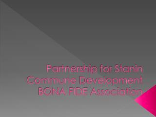 Partnership for Stanin Commune Development BONA FIDE Association
