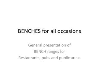 BENCHES for all occasions