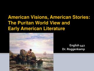 American Visions, American Stories:  The Puritan World View and  Early American Literature