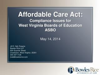 Affordable Care Act:   Compliance Issues for  West Virginia Boards of Education ASBO May 14, 2014