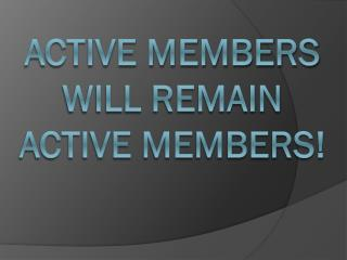 Active Members Will Remain Active Members!